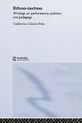 Ethno-techno By Gomez-Pena, Guillermo (EDT)/ Pena, Elaine (EDT)
