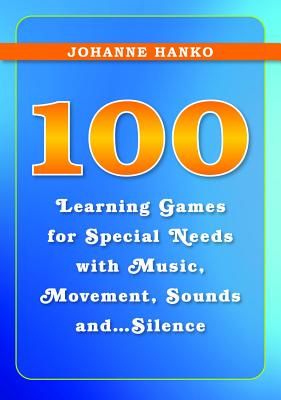 100 Learning Games for Special Needs With Music, Movement, Sounds And+� Silence By Hanko, Johanne